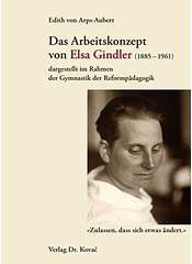 Das Arbeitskonzept von Elsa Gindler (1885-1961)